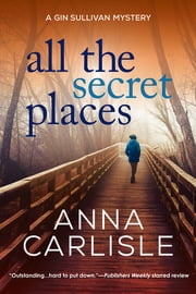 All the Secret Places - A Gin Sullivan Mystery ebook by Anna Carlisle