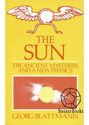 The Sun - The Ancient Mysteries and a New Physics ebook by Georg Blattmann