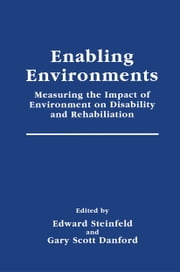 Enabling Environments - Measuring the Impact of Environment on Disability and Rehabilitation ebook by Edward Steinfeld, G. Scott Danford