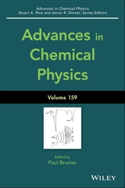Advances in Chemical Physics, Volume 159 ebook by Stuart A. Rice,Aaron R. Dinner,Paul Brumer
