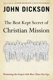 The Best Kept Secret of Christian Mission - Promoting the Gospel with More Than Our Lips ebook by John Dickson,Alister McGrath and Ravi Zacharias