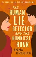 The Human Lie Detector and the Hunkiest Hunk e-bog by Anna Krolick