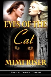 Eyes of the Cat: Tables Turned (Part 4 of a 4 Part Serial) ebook by Mimi Riser