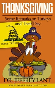 Thanksgiving: Some Remarks on Turkeys and Their Day ebook by Jeffrey Lant