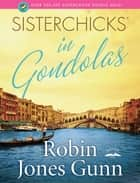 Sisterchicks in Gondolas! ebook by Robin Jones Gunn