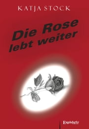 Die Rose lebt weiter ebook by Katja Stock