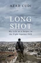 Long Shot - My Life As a Sniper in the Fight Against ISIS ebook by Azad Cudi