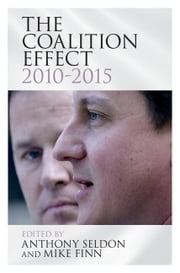 The Coalition Effect, 2010–2015 ebook by Anthony Seldon,Mike Finn