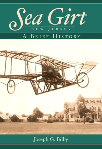Sea Girt, New Jersey - A Brief History ebook by Joseph G. Bilby