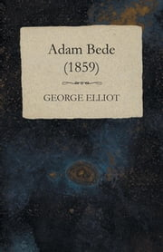 Adam Bede - (1859) ebook by George Elliot