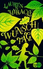 Wunschtag - Roman ebook by Lauren Myracle, Andreas Decker