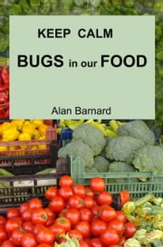 Keep Calm: Bugs in our Food ebook by Alan Barnard