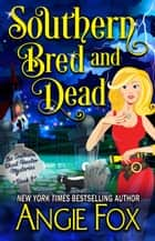 Southern Bred and Dead ebook by Angie Fox