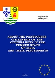 About the Portuguese Citizenship of the Citizens born in the Former State of India and their Descendants ebook by Miguel Reis