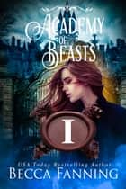 Academy Of Beasts I ebook by Becca Fanning