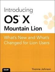 Introducing OS X Mountain Lion - What's New and What's Changed for Lion Users ebook by Yvonne Johnson