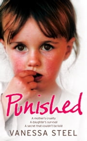 Punished: A mother's cruelty. A daughter's survival. A secret that couldn't be told. ebook by Kobo.Web.Store.Products.Fields.ContributorFieldViewModel