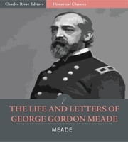The Life and Letters of George Gordon Meade, Major-General United States Army ebook by George Meade