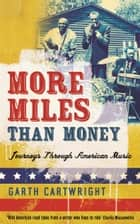 More Miles Than Money: Journeys Through American Music ebook by Garth Cartwright