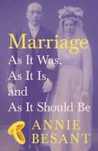 Marriage - As It Was, As It Is, and As It Should Be ebook by Annie Besant