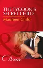 The Tycoon's Secret Child (Mills & Boon Desire) (Texas Cattleman's Club: Blackmail, Book 1) ebook by Maureen Child