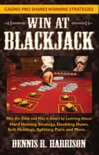Win at Blackjack ebook by Dennis R. Harrison