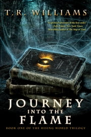 Journey Into the Flame - Book One of the Rising World Trilogy ebook by T. R. Williams