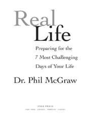 Real Life - Preparing for the 7 Most Challenging Days of Your Life ebook by Dr. Phil McGraw