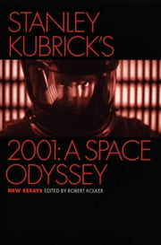 Stanley Kubrick's 2001: A Space Odyssey : New Essays - New Essays ebook by Robert Kolker