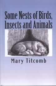 Some Nests of Birds, Insects and Animals ebook by Mary Titcomb