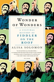 Wonder of Wonders - A Cultural History of Fiddler on the Roof ebook by Alisa Solomon
