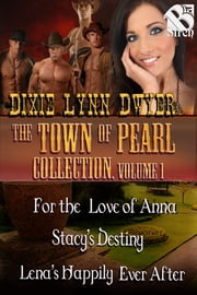 The Town of Pearl Collection, Volume 1 ebook by Dixie Lynn Dwyer
