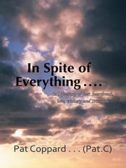 In Spite of Everything …… - 'a Life-story of fear, heartbreak, love, trickery and Triumph' ebook by Pat Coppard … (PatCee)