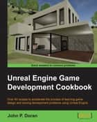 Unreal Engine Game Development Cookbook ebook by John P. Doran