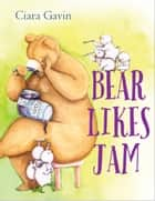 Bear Likes Jam ebook by Ciara Gavin