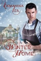 Winter Home - A Holiday to Remember ebook by Kassandra Lea