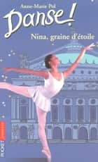 Danse ! tome 1 - Nina graine d'étoile ebook by Anne-Marie POL
