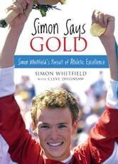 Simon Says Gold: Simon Whitfield's Pursuit of Athletic Excellence ebook by Simon Whitfield