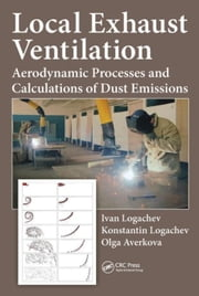Local Exhaust Ventilation: Aerodynamic Processes and Calculations of Dust Emissions ebook by Logachev, Ivan