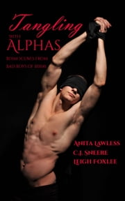 Tangling with Alphas: BDSM Scenes from Bad Boys of BDSM ebook by Anita Lawless,C.J. Sneere,Leigh Foxlee
