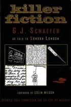 Killer Fiction - Stories that Convicted the Ex-Cop of Murder ebook by G. J. Schaefer, Sondra London, Colin Wilson