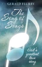 The Song Of Songs - God's greatest love song ebook by Gerald Flurry, Philadelphia Church of God