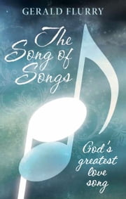 The Song Of Songs - God's greatest love song ebook by Gerald Flurry,Philadelphia Church of God