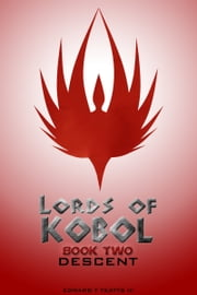Lords of Kobol: Book Two: Descent ebook by Edward T. Yeatts III