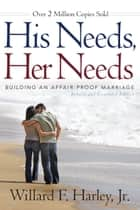 His Needs, Her Needs ebook by Willard F. Jr. Harley