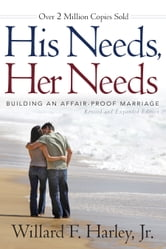 His Needs, Her Needs - Building an Affair-Proof Marriage ebook by Willard F. Jr. Harley