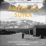 American Sutra - A Story of Faith and Freedom in the Second World War audiobook by Duncan Ryuken Williams