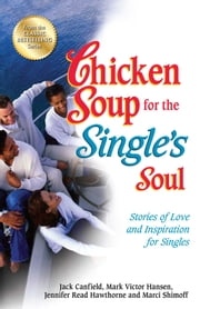 Chicken Soup for the Single's Soul - Stories of Love and Inspiration for Singles ebook by Jack Canfield,Mark Victor Hansen