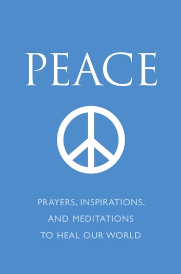 Peace - Prayers, Inspirations, and Meditations to Heal our World ebook by June Eding