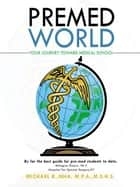 Premed World - Your Journey Toward Medical School ebook by Michael Rivera-Garcia